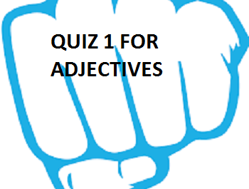 QUIZ 1 FOR ADJECTIVES